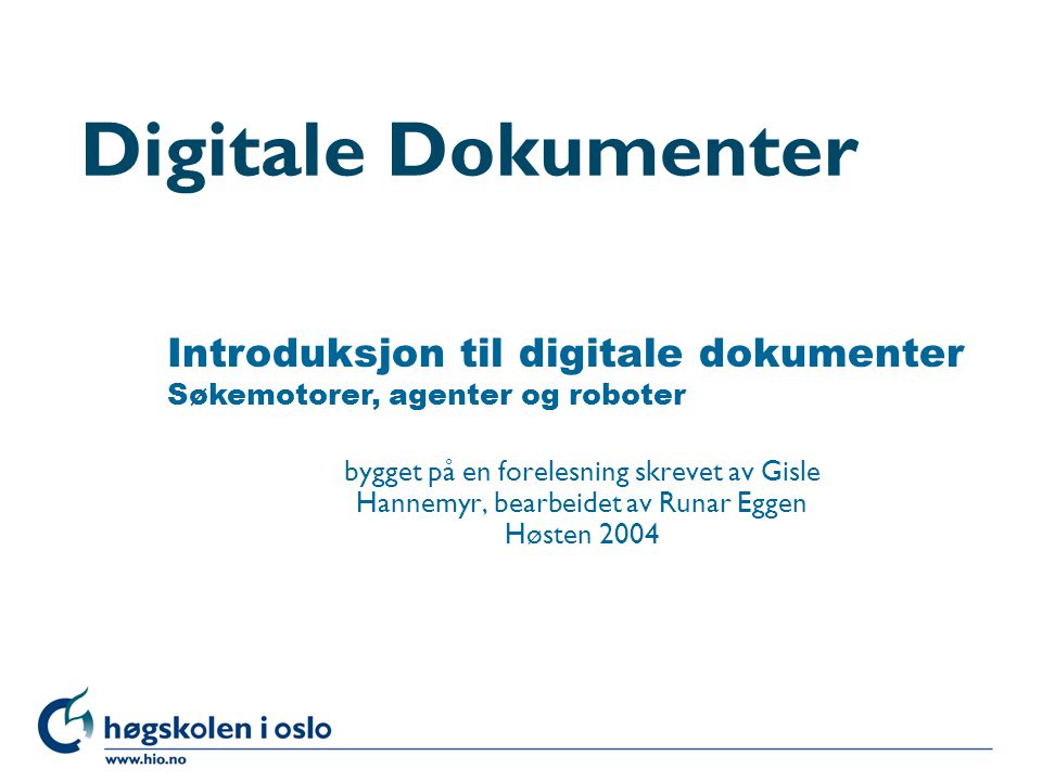 Digitale Dokumenter Introduksjon til digitale dokumenter Søkemotorer, agenter og roboter.