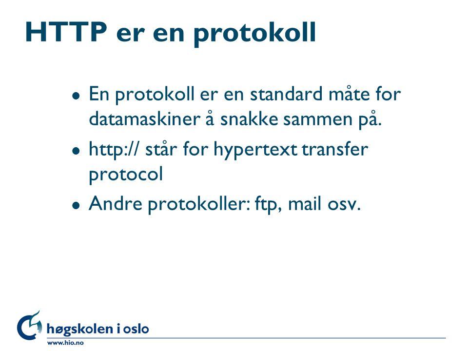 HTTP er en protokoll En protokoll er en standard måte for datamaskiner å snakke sammen på. http:// står for hypertext transfer protocol.