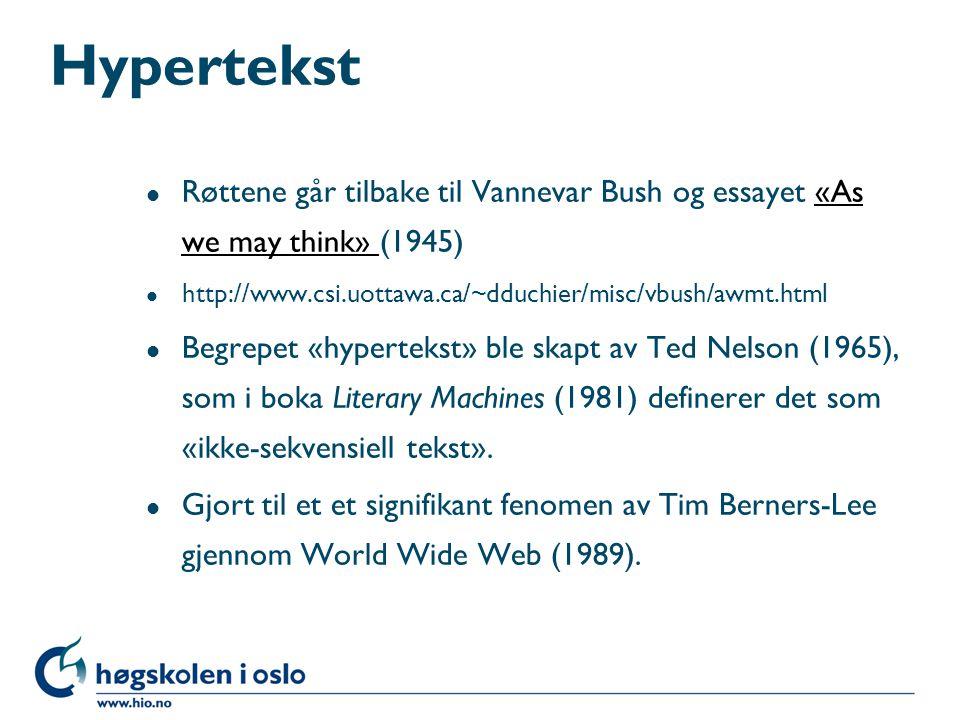 Hypertekst Røttene går tilbake til Vannevar Bush og essayet «As we may think» (1945) http://www.csi.uottawa.ca/~dduchier/misc/vbush/awmt.html.