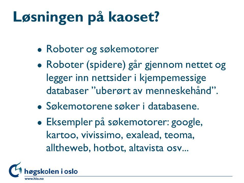 Løsningen på kaoset Roboter og søkemotorer
