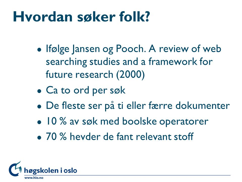 Hvordan søker folk Ifølge Jansen og Pooch. A review of web searching studies and a framework for future research (2000)