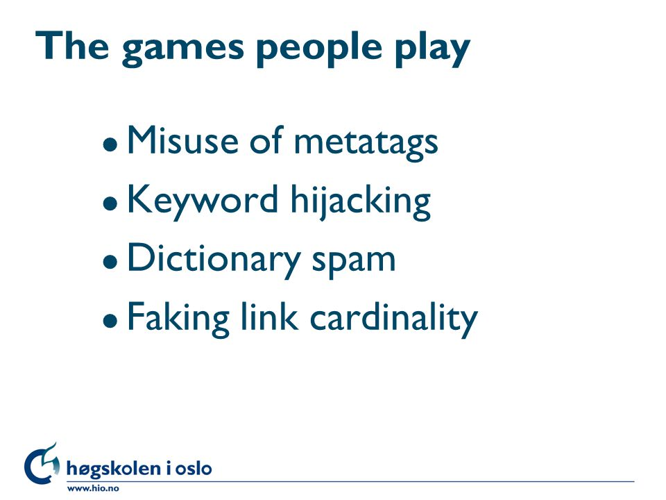The games people play Misuse of metatags Keyword hijacking Dictionary spam Faking link cardinality