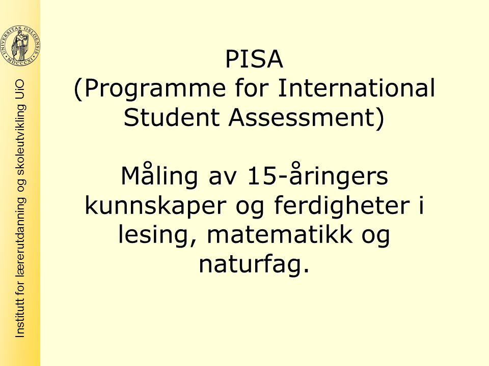 PISA (Programme for International Student Assessment) Måling av 15-åringers kunnskaper og ferdigheter i lesing, matematikk og naturfag.