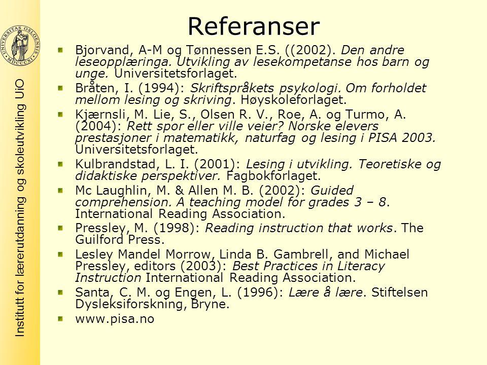 Referanser Bjorvand, A-M og Tønnessen E.S. ((2002). Den andre leseopplæringa. Utvikling av lesekompetanse hos barn og unge. Universitetsforlaget.