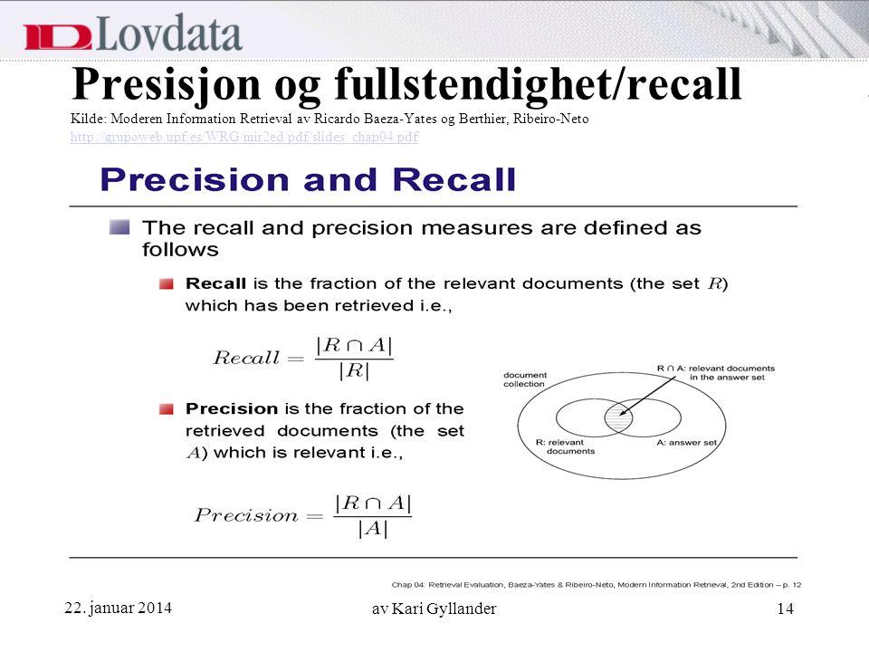 Presisjon og fullstendighet/recall Kilde: Moderen Information Retrieval av Ricardo Baeza-Yates og Berthier, Ribeiro-Neto http://grupoweb.upf.es/WRG/mir2ed/pdf/slides_chap04.pdf