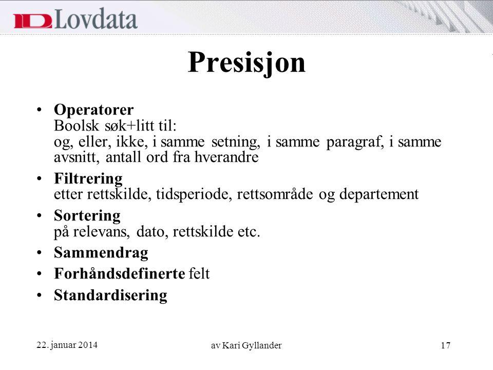 Presisjon Operatorer Boolsk søk+litt til: og, eller, ikke, i samme setning, i samme paragraf, i samme avsnitt, antall ord fra hverandre.