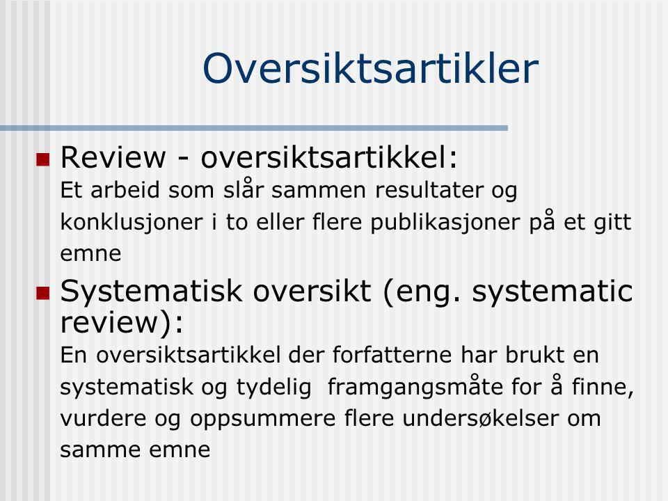 Oversiktsartikler Review - oversiktsartikkel: Et arbeid som slår sammen resultater og konklusjoner i to eller flere publikasjoner på et gitt emne.