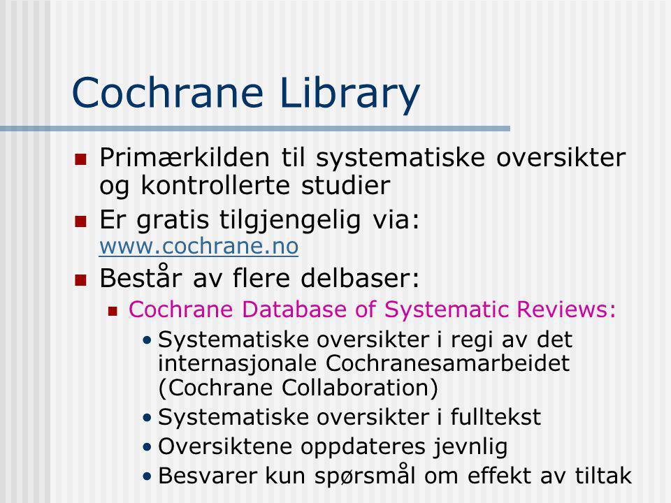 Cochrane Library Primærkilden til systematiske oversikter og kontrollerte studier. Er gratis tilgjengelig via: www.cochrane.no.
