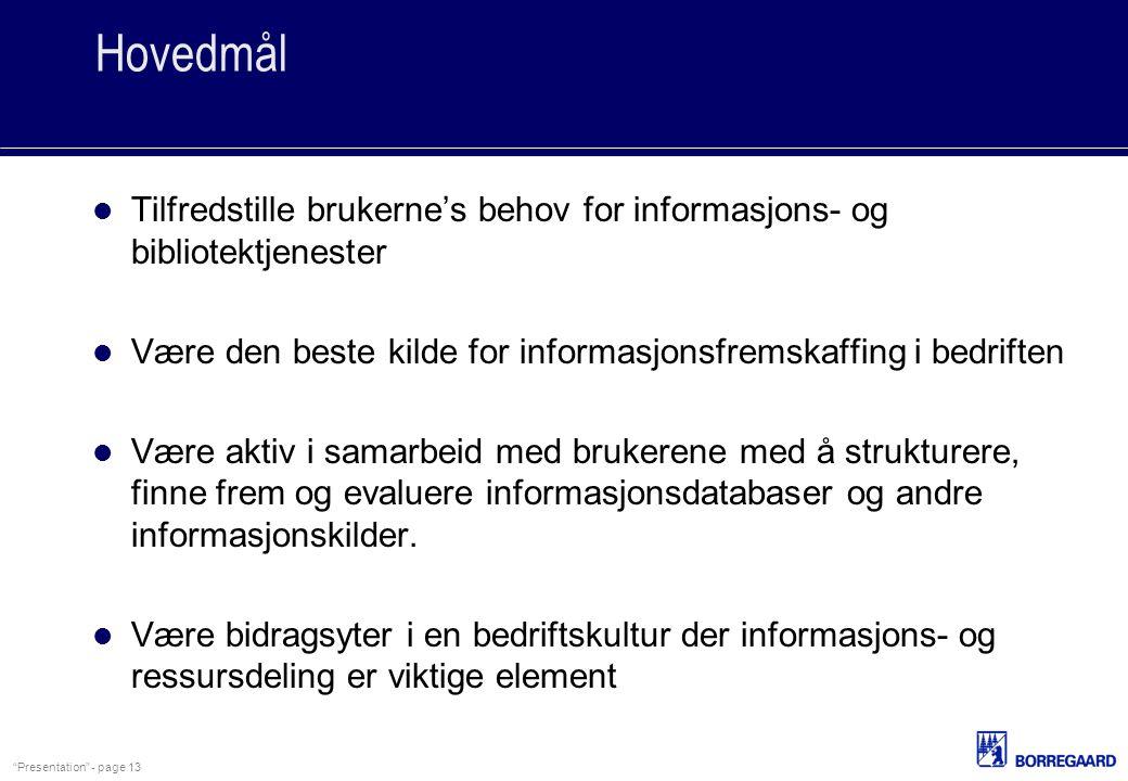 Hovedmål Tilfredstille brukerne's behov for informasjons- og bibliotektjenester. Være den beste kilde for informasjonsfremskaffing i bedriften.