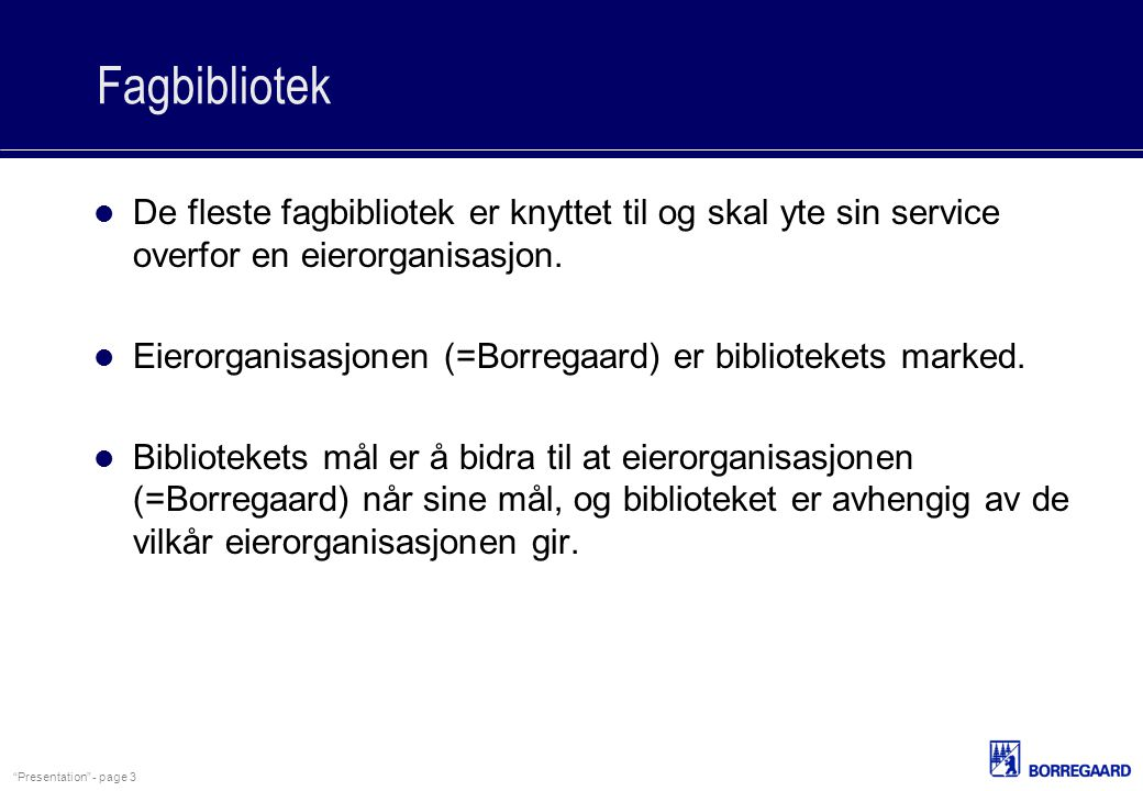 Fagbibliotek De fleste fagbibliotek er knyttet til og skal yte sin service overfor en eierorganisasjon.