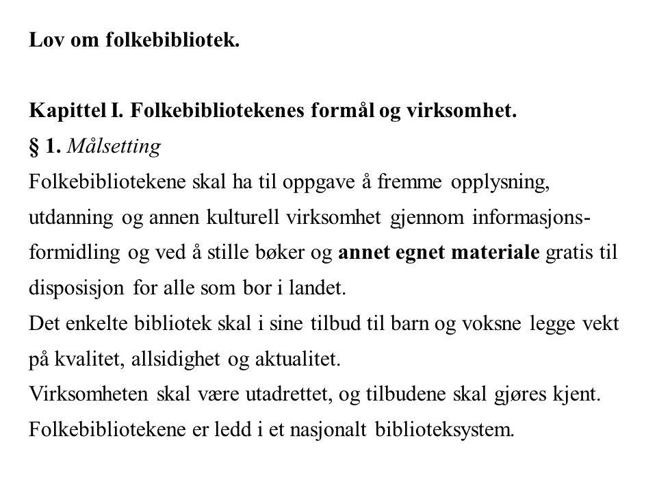 Lov om folkebibliotek. Kapittel I. Folkebibliotekenes formål og virksomhet. § 1. Målsetting.