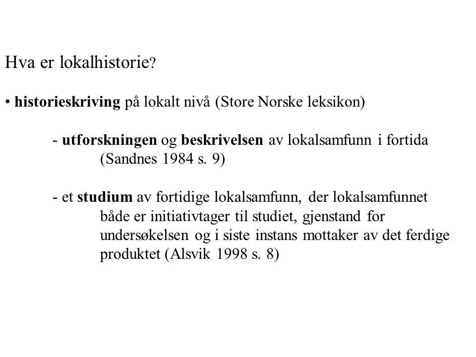 Hva er lokalhistorie historieskriving på lokalt nivå (Store Norske leksikon) - utforskningen og beskrivelsen av lokalsamfunn i fortida.