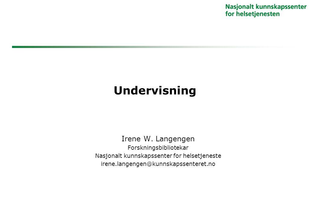 Undervisning Irene W. Langengen Forskningsbibliotekar