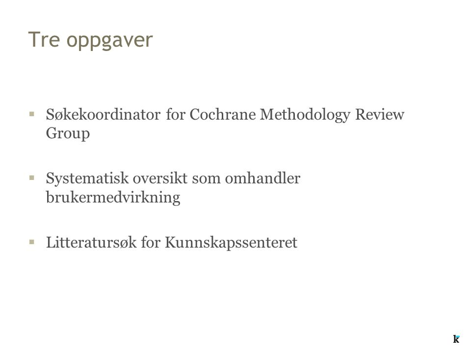 Tre oppgaver Søkekoordinator for Cochrane Methodology Review Group