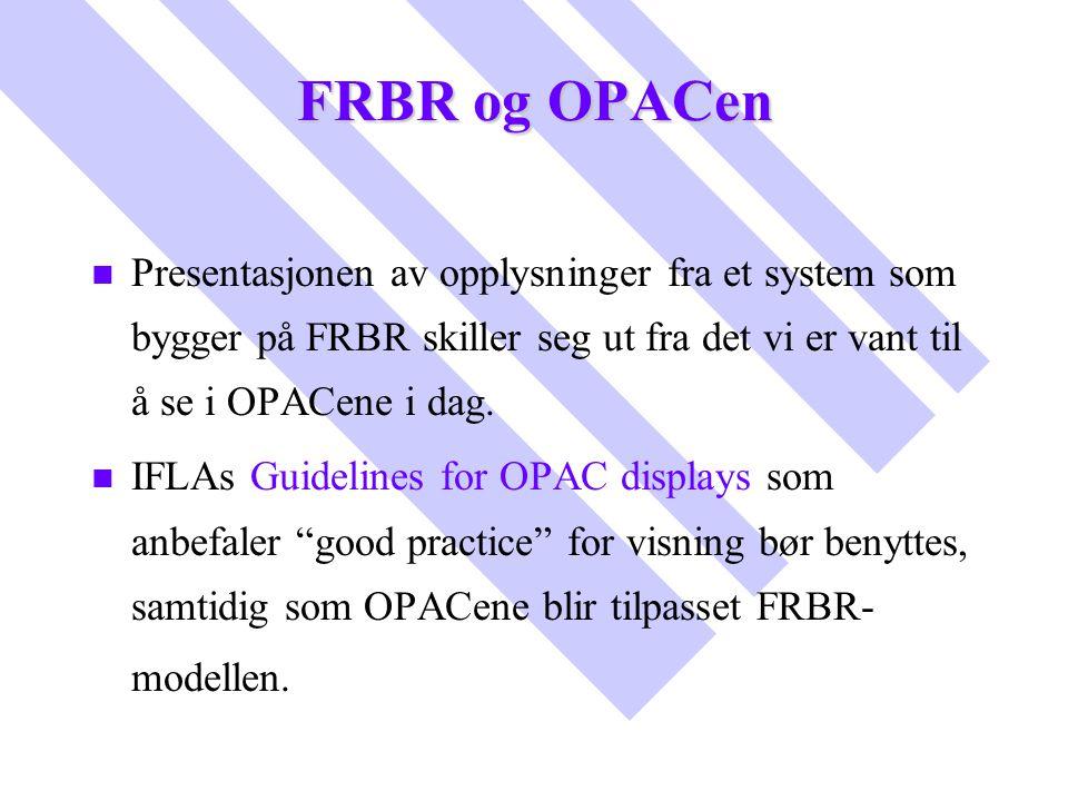 FRBR og OPACen Presentasjonen av opplysninger fra et system som bygger på FRBR skiller seg ut fra det vi er vant til å se i OPACene i dag.