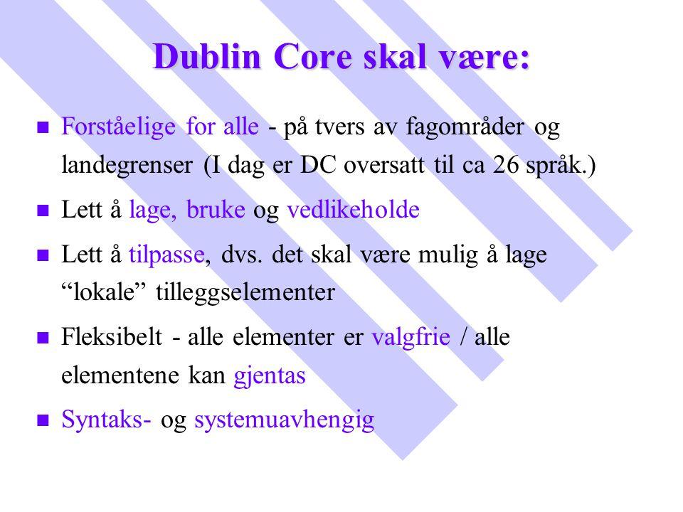 Dublin Core skal være: Forståelige for alle - på tvers av fagområder og landegrenser (I dag er DC oversatt til ca 26 språk.)