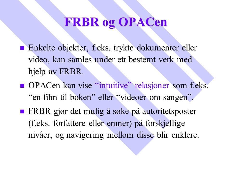 FRBR og OPACen Enkelte objekter, f.eks. trykte dokumenter eller video, kan samles under ett bestemt verk med hjelp av FRBR.