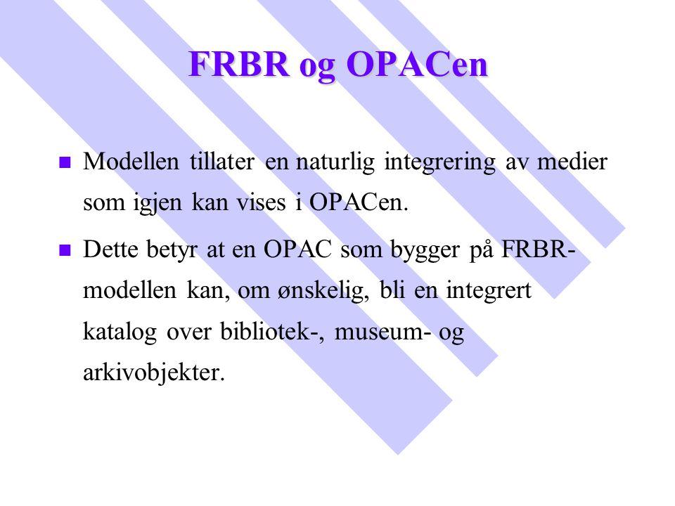 FRBR og OPACen Modellen tillater en naturlig integrering av medier som igjen kan vises i OPACen.
