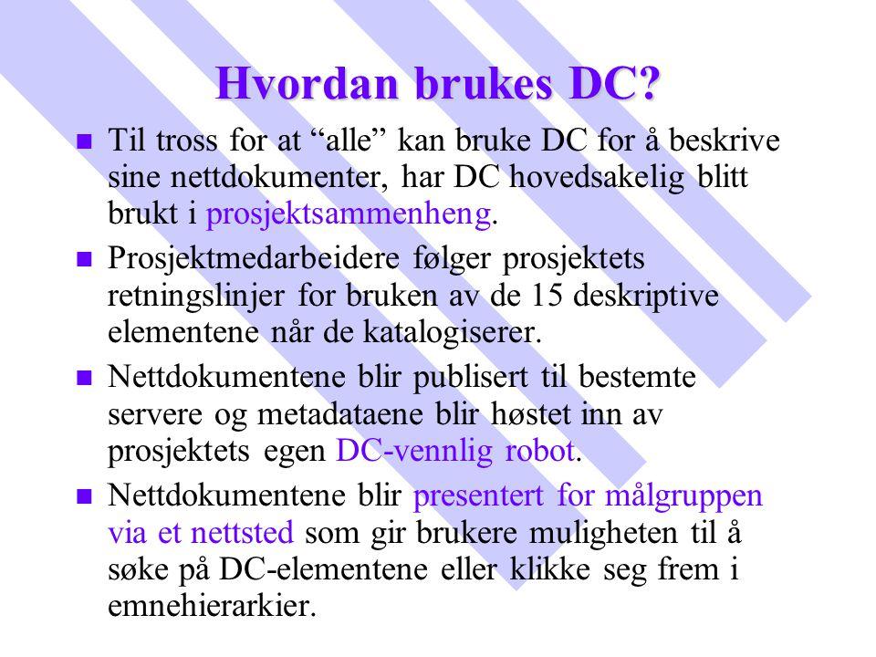 Hvordan brukes DC Til tross for at alle kan bruke DC for å beskrive sine nettdokumenter, har DC hovedsakelig blitt brukt i prosjektsammenheng.