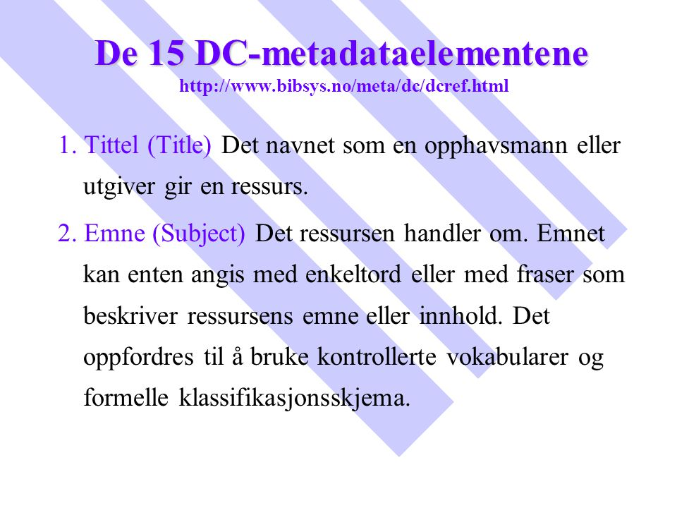 De 15 DC-metadataelementene http://www.bibsys.no/meta/dc/dcref.html