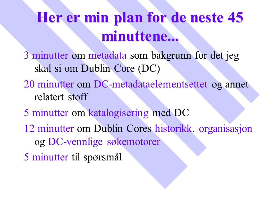 Her er min plan for de neste 45 minuttene...