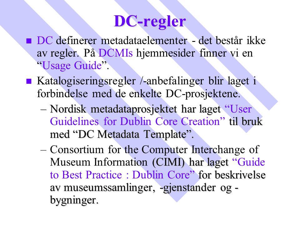 DC-regler DC definerer metadataelementer - det består ikke av regler. På DCMIs hjemmesider finner vi en Usage Guide .