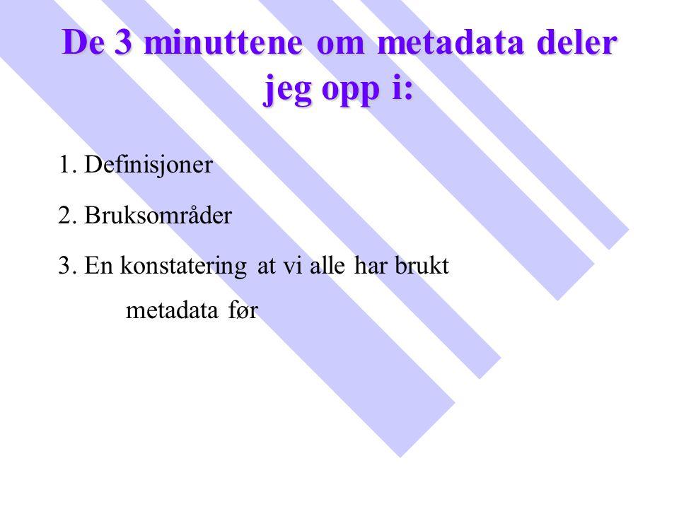 De 3 minuttene om metadata deler jeg opp i: