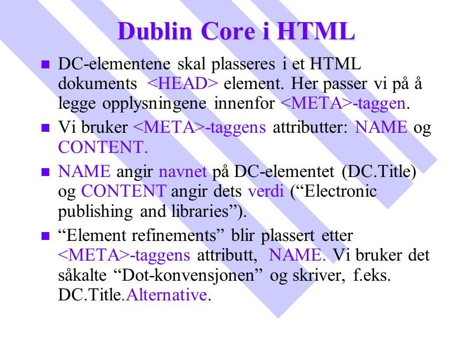 Dublin Core i HTML DC-elementene skal plasseres i et HTML dokuments <HEAD> element. Her passer vi på å legge opplysningene innenfor <META>-taggen.