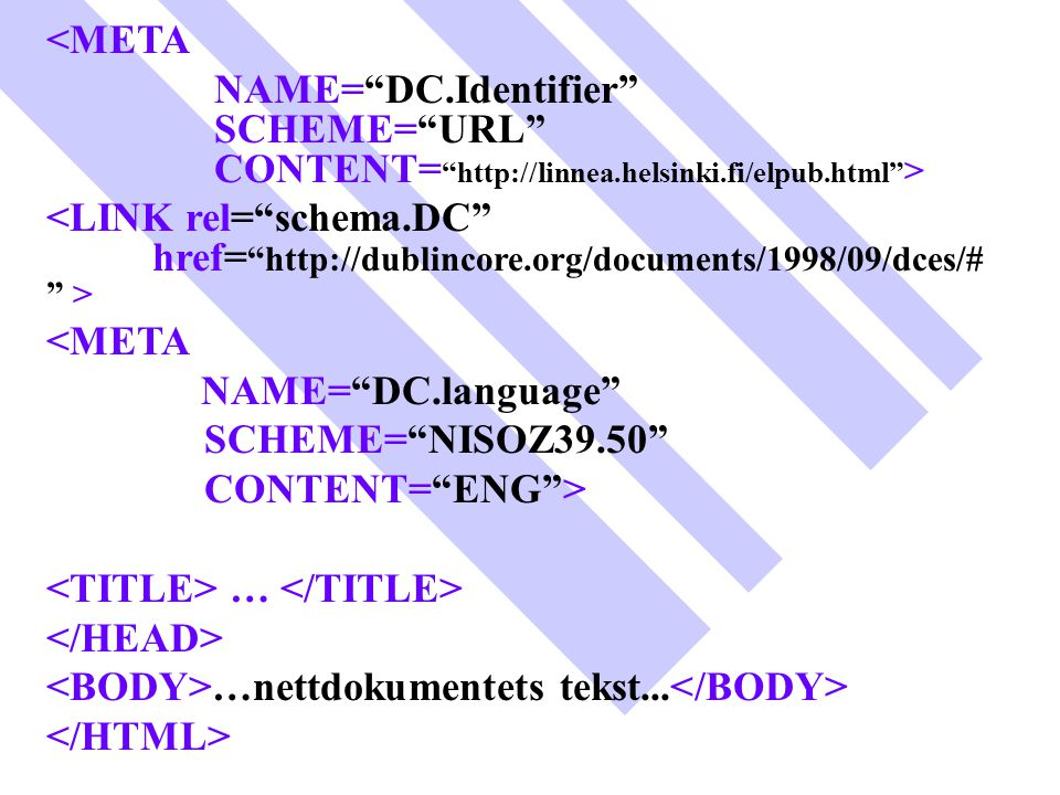 <META NAME= DC.Identifier SCHEME= URL CONTENT= http://linnea.helsinki.fi/elpub.html >