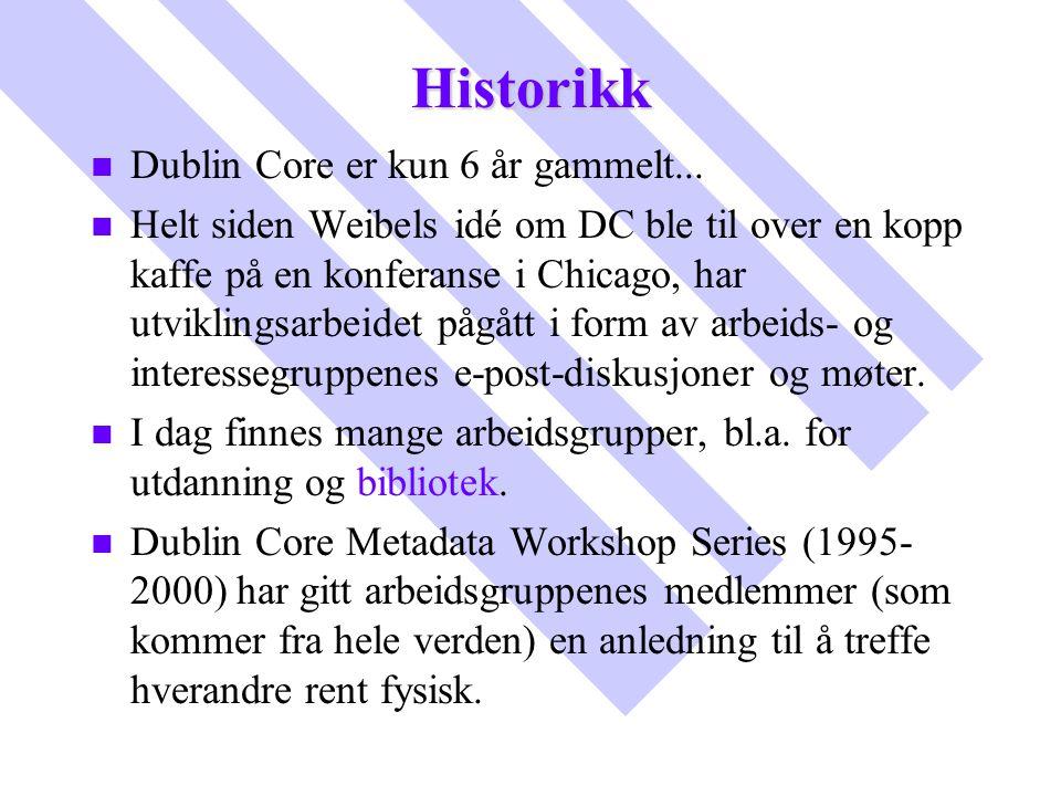 Historikk Dublin Core er kun 6 år gammelt...