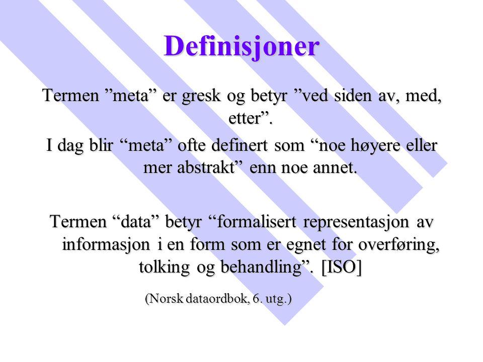 Definisjoner Termen meta er gresk og betyr ved siden av, med, etter .