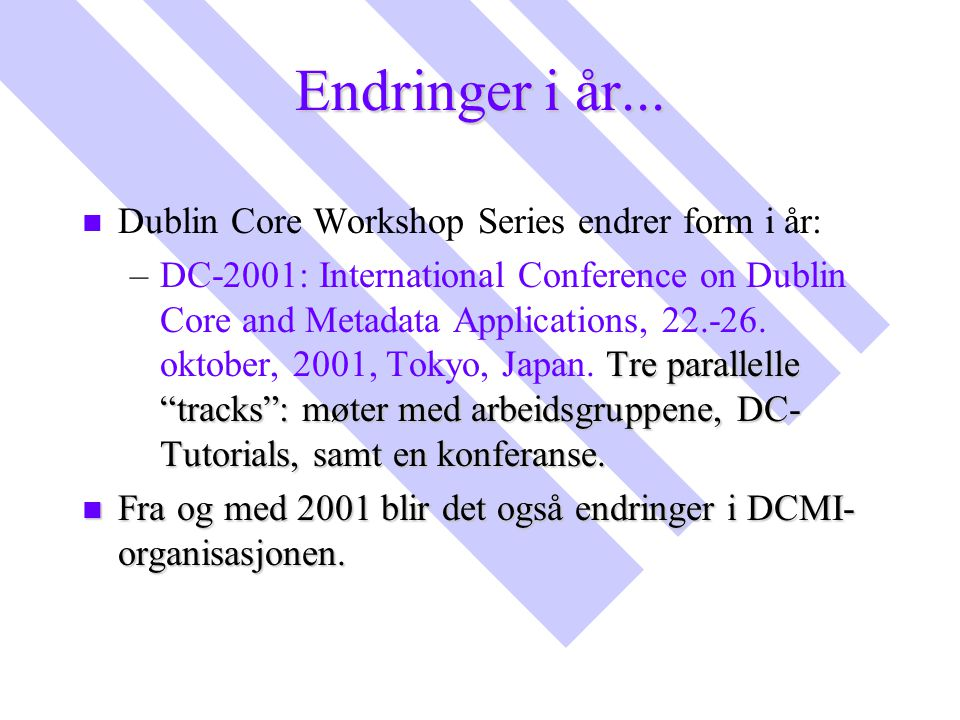 Endringer i år... Dublin Core Workshop Series endrer form i år: