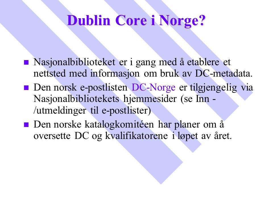 Dublin Core i Norge Nasjonalbiblioteket er i gang med å etablere et nettsted med informasjon om bruk av DC-metadata.