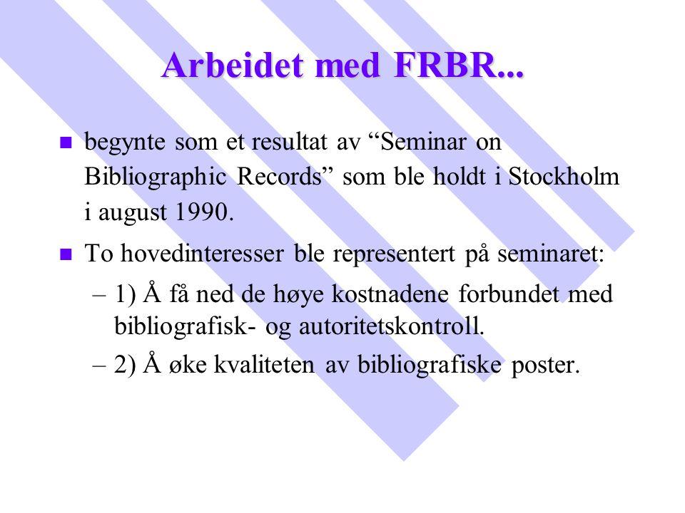 Arbeidet med FRBR... begynte som et resultat av Seminar on Bibliographic Records som ble holdt i Stockholm i august 1990.