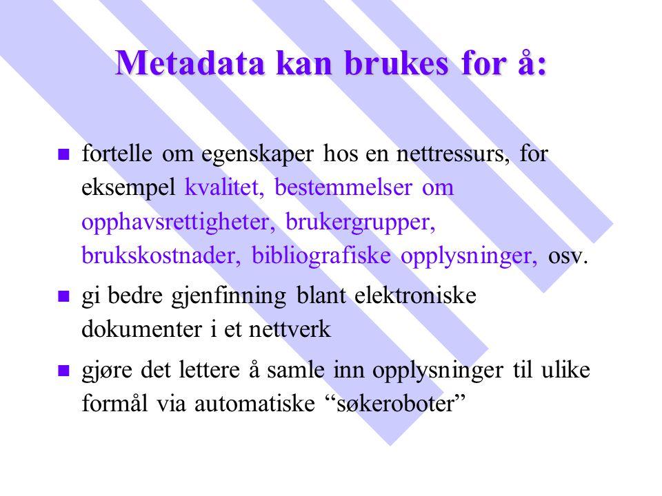 Metadata kan brukes for å: