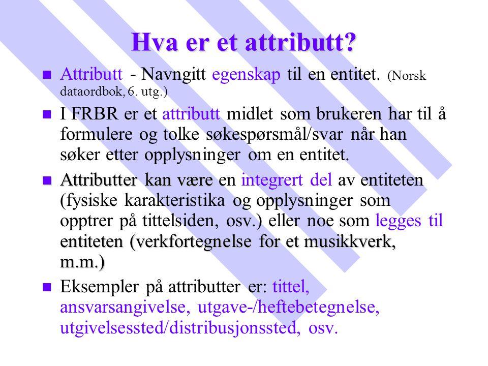 Hva er et attributt Attributt - Navngitt egenskap til en entitet. (Norsk dataordbok, 6. utg.)