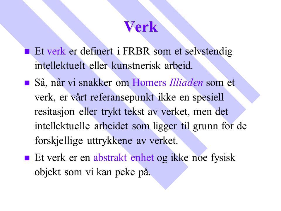 Verk Et verk er definert i FRBR som et selvstendig intellektuelt eller kunstnerisk arbeid.