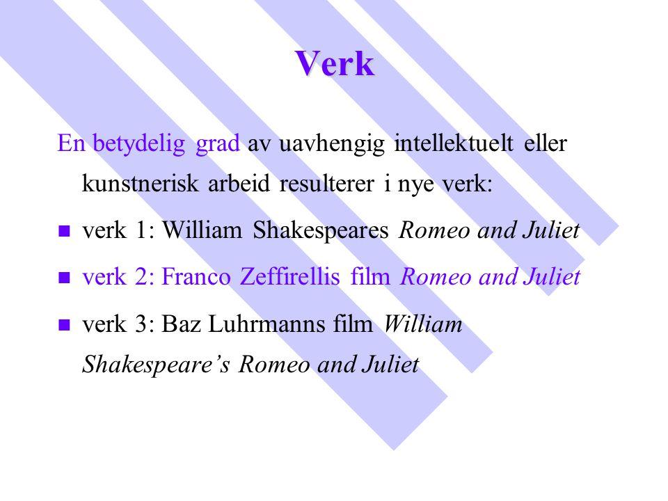 Verk En betydelig grad av uavhengig intellektuelt eller kunstnerisk arbeid resulterer i nye verk: verk 1: William Shakespeares Romeo and Juliet.