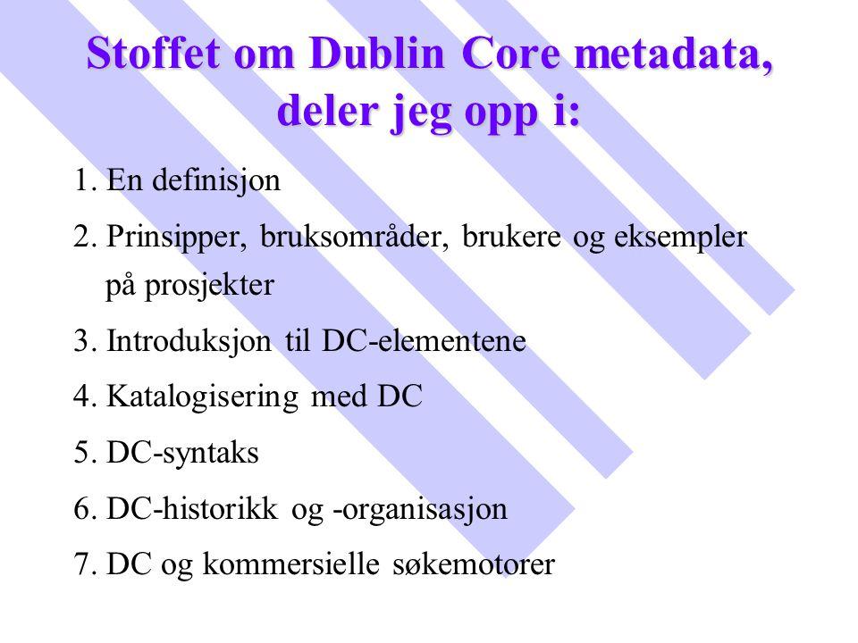 Stoffet om Dublin Core metadata, deler jeg opp i: