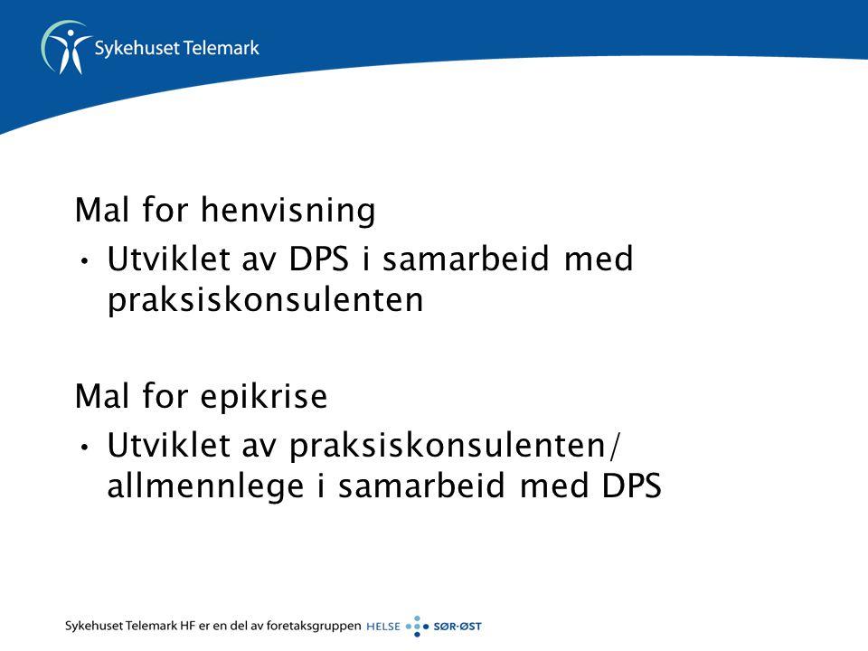 Mal for henvisning Utviklet av DPS i samarbeid med praksiskonsulenten. Mal for epikrise.