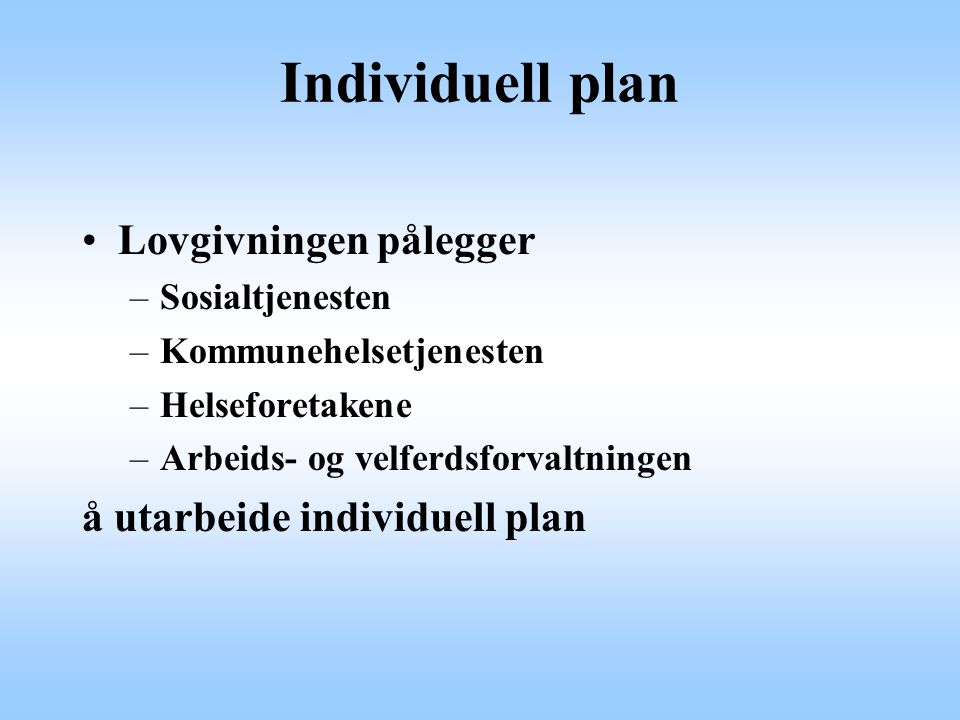 Individuell plan Lovgivningen pålegger å utarbeide individuell plan