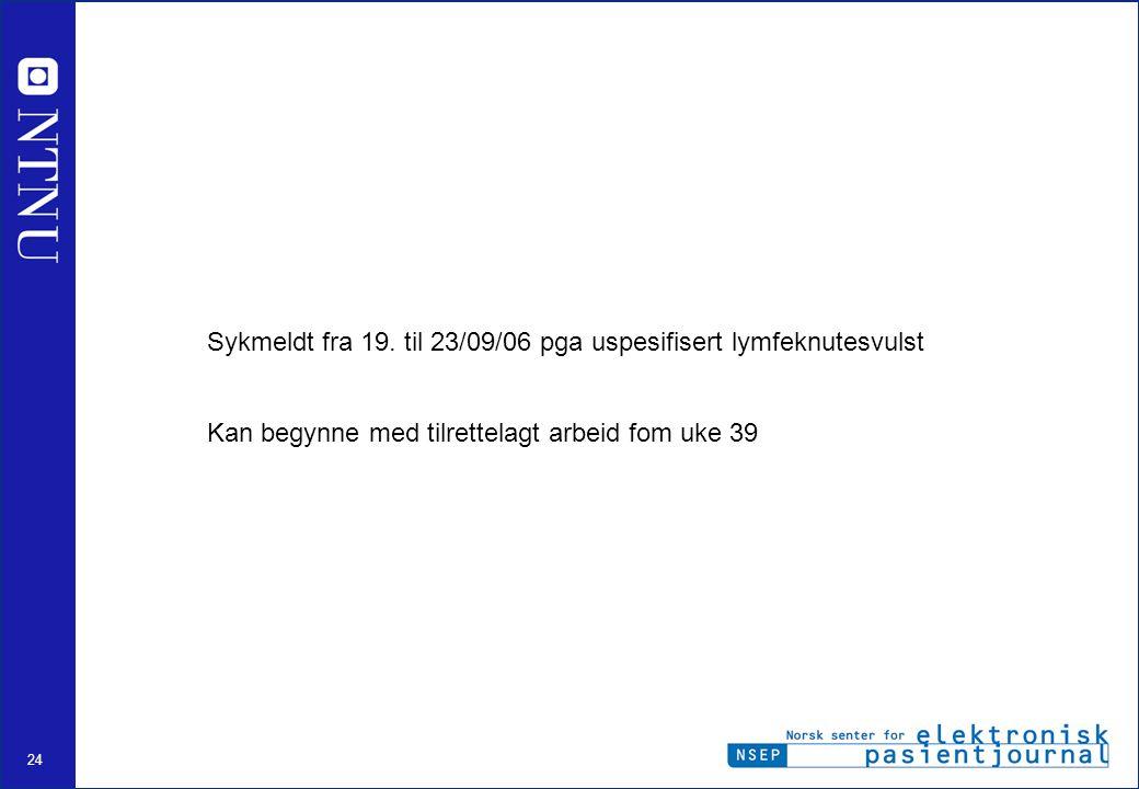 Sykmeldt fra 19. til 23/09/06 pga uspesifisert lymfeknutesvulst