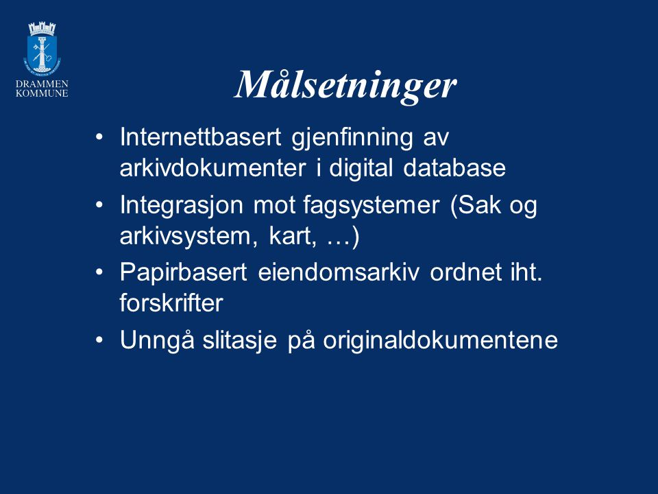 Målsetninger Internettbasert gjenfinning av arkivdokumenter i digital database. Integrasjon mot fagsystemer (Sak og arkivsystem, kart, …)