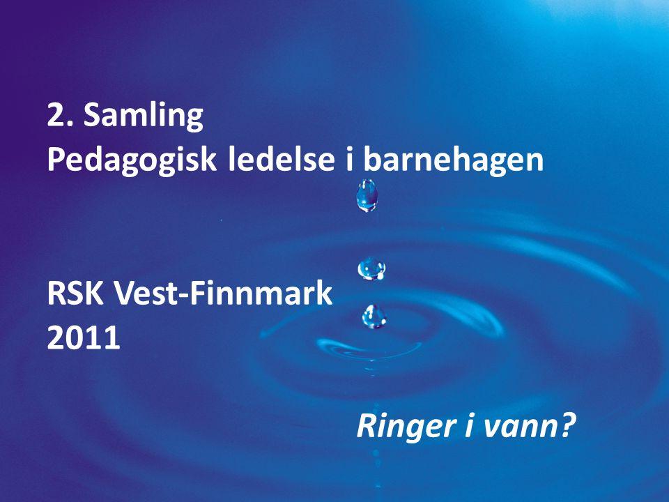 2. Samling Pedagogisk ledelse i barnehagen RSK Vest-Finnmark 2011 Ringer i vann