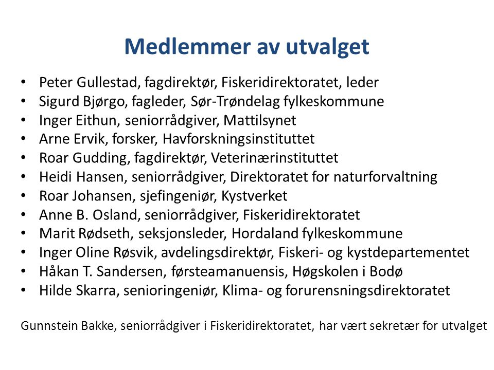 Medlemmer av utvalget Peter Gullestad, fagdirektør, Fiskeridirektoratet, leder. Sigurd Bjørgo, fagleder, Sør-Trøndelag fylkeskommune.