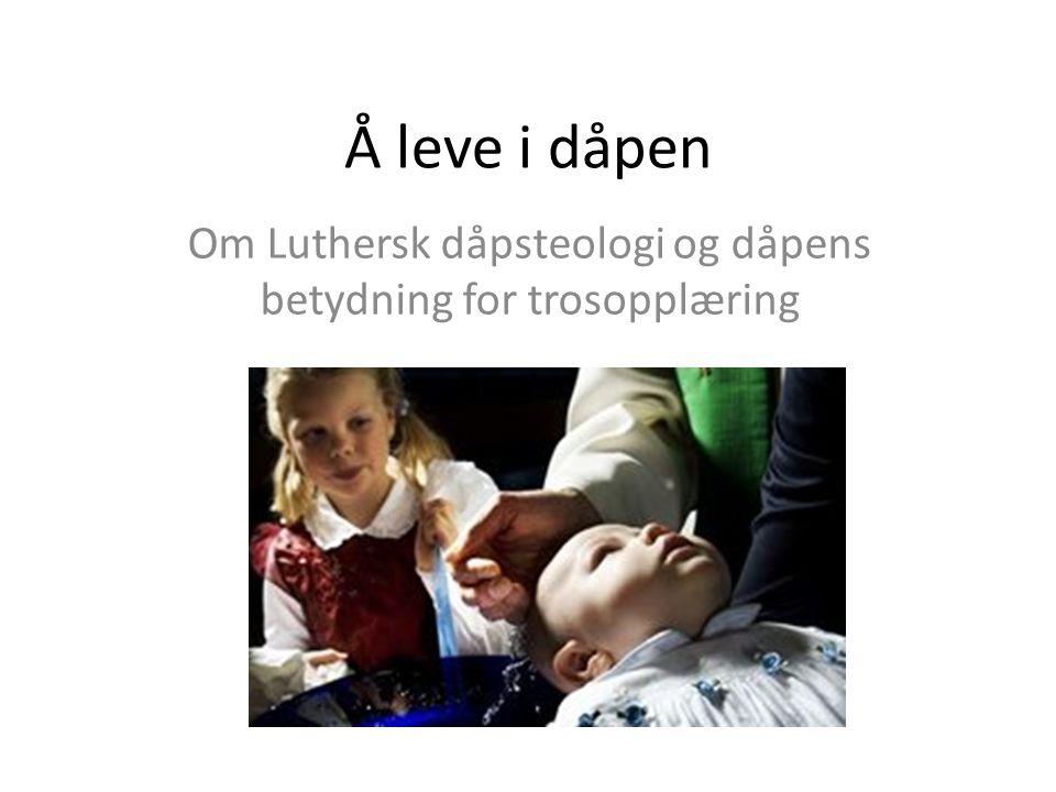 Om Luthersk dåpsteologi og dåpens betydning for trosopplæring
