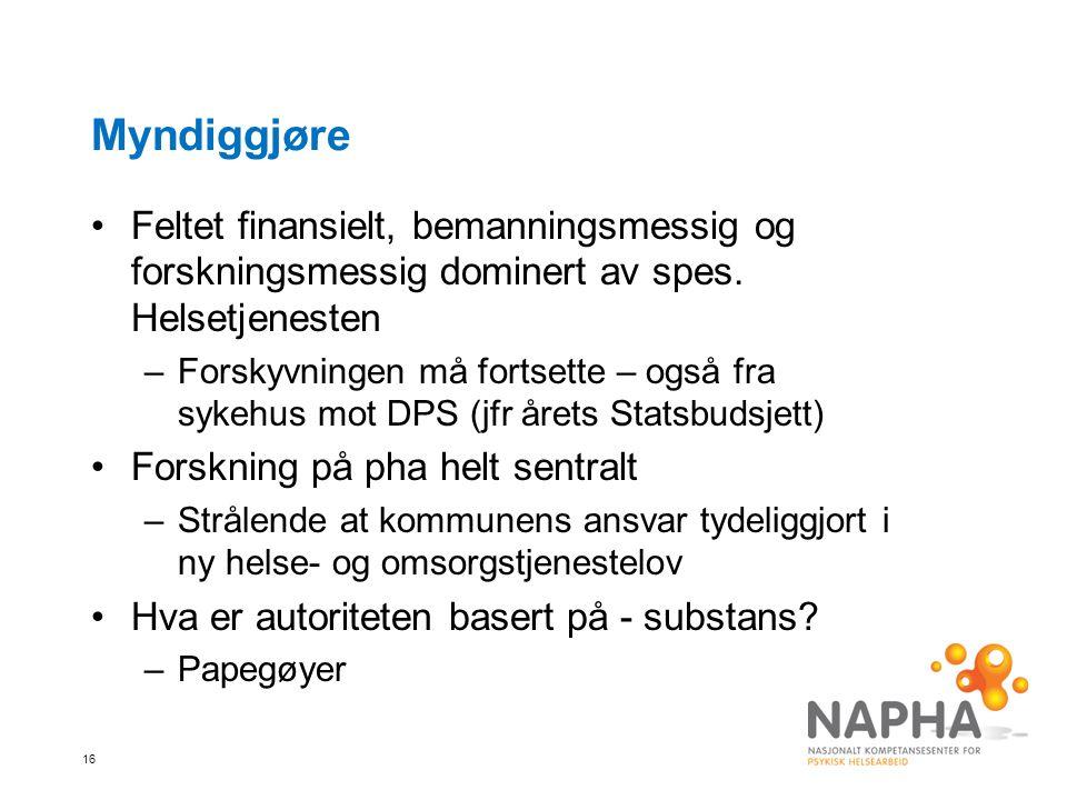 Myndiggjøre Feltet finansielt, bemanningsmessig og forskningsmessig dominert av spes. Helsetjenesten.