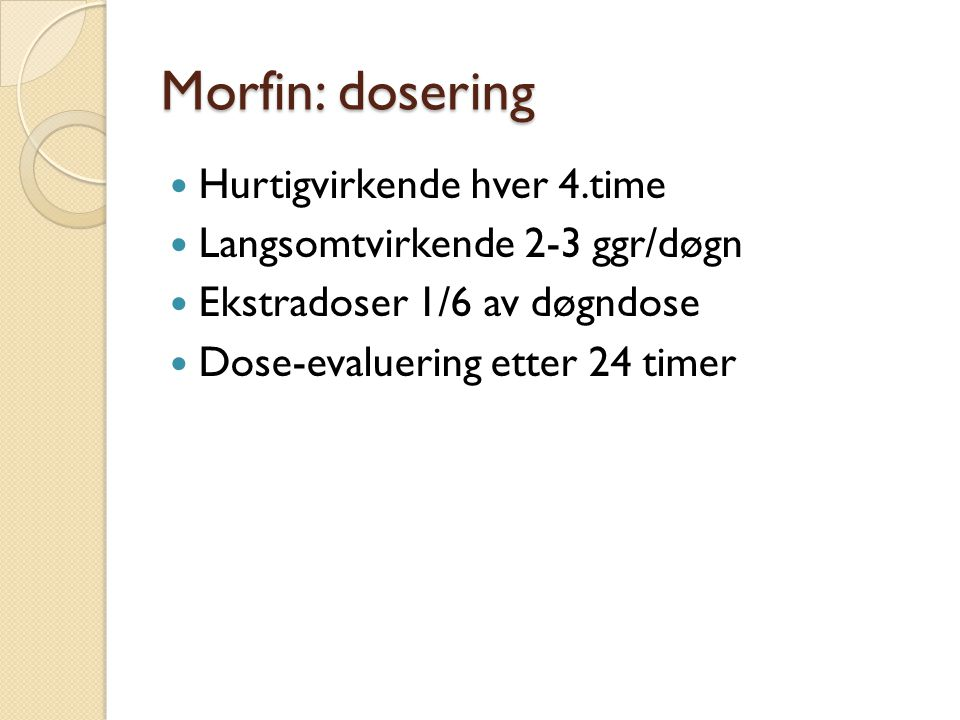 Morfin: dosering Hurtigvirkende hver 4.time