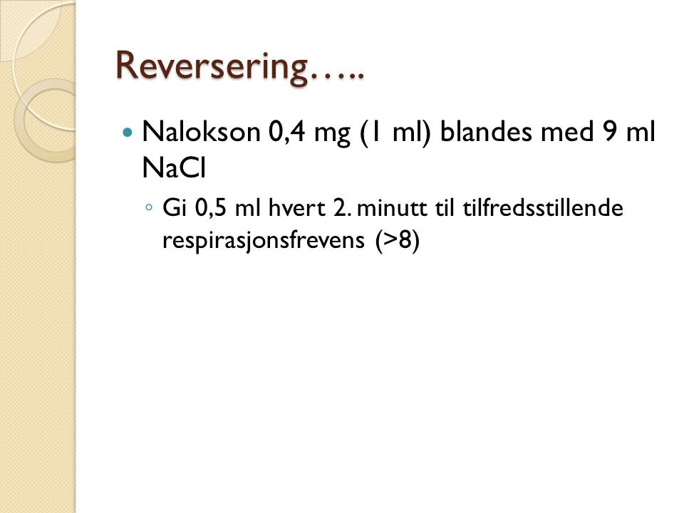 Reversering….. Nalokson 0,4 mg (1 ml) blandes med 9 ml NaCl