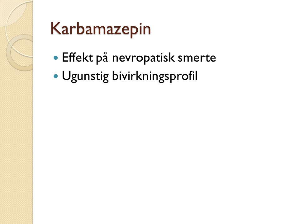 Karbamazepin Effekt på nevropatisk smerte Ugunstig bivirkningsprofil